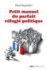 Petit manuel du parfait réfugié politique - Petit manuel du parfait réfugié politique
