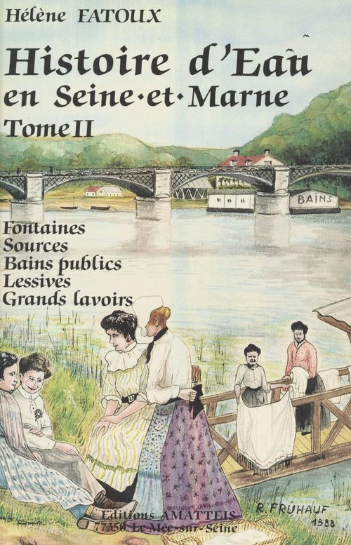 Histoire d'eau en Seine-et-Marne (2) : Culte des fontaines, des sources, des puits, les sources minérales, les thermes et bains  - Hélène Fatoux