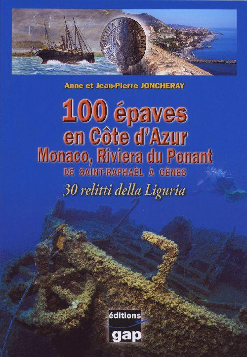 100 épaves en Côte d'Azur ; Monaco, riviera du Ponant ; de Saint-Raphaël à Gênes