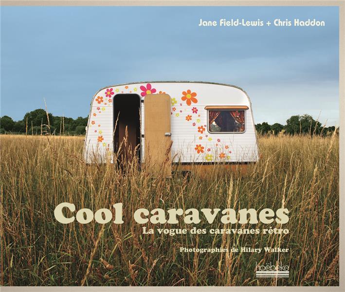 Cool caravanes ; la vogue des caravanes rétro