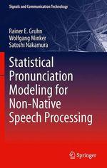 Statistical Pronunciation Modeling for Non-Native Speech Processing  - Satoshi Nakamura - Wolfgang Minker - Rainer E. Gruhn