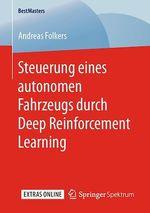 Steuerung eines autonomen Fahrzeugs durch Deep Reinforcement Learning  - Andreas Folkers