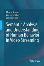 Semantic Analysis and Understanding of Human Behavior in Video Streaming  - Vincenzo Piuri - Vincenzo Di Lecce - Alberto Amato
