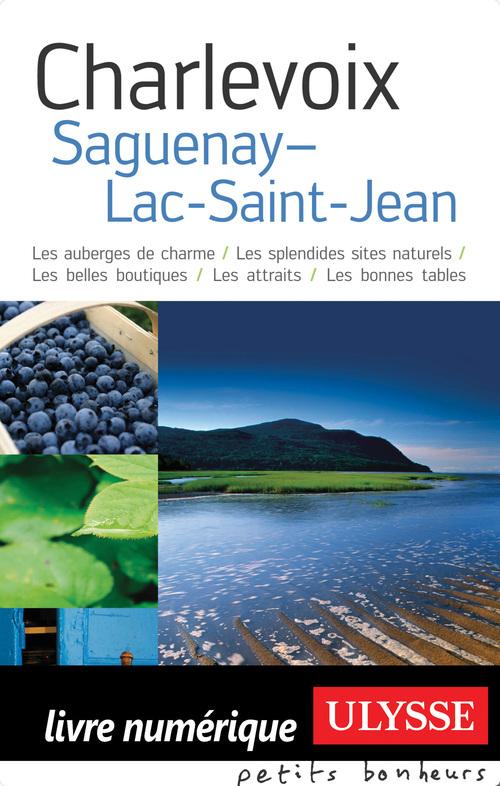 Charlevoix, Saguenay, Lac-St-Jean ; les auberges de charme, les splendides sites naturels, les belles boutiques, les attraits, les bonnes tables