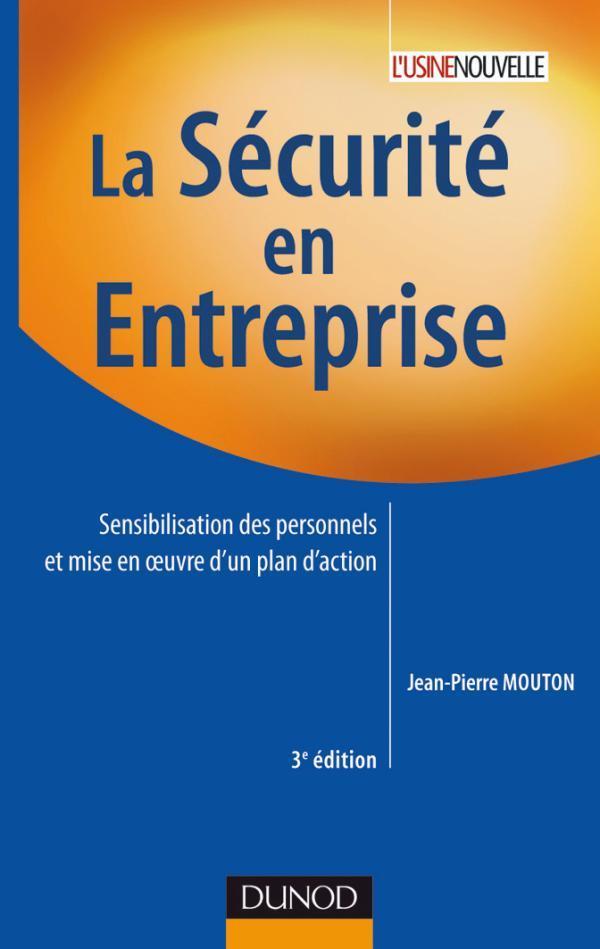 La Securite En Entreprise ; Sensibilisation Des Personnels Et Mise En Oeuvre D'Un Plan D'Action (3e Edition)