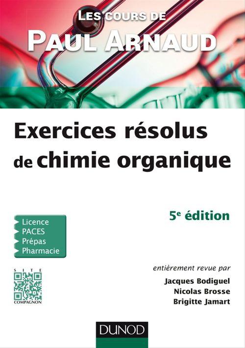 Les cours de Paul Arnaud ; exercices résolus de chimie organique (5e édition)
