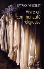 Vivre en communauté religieuse  - Patrick Vincelet