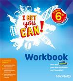 I Bet You Can ! ; I bet you can ! anglais ; cycle 3 ; 6e ; workbook ; nouveau programme