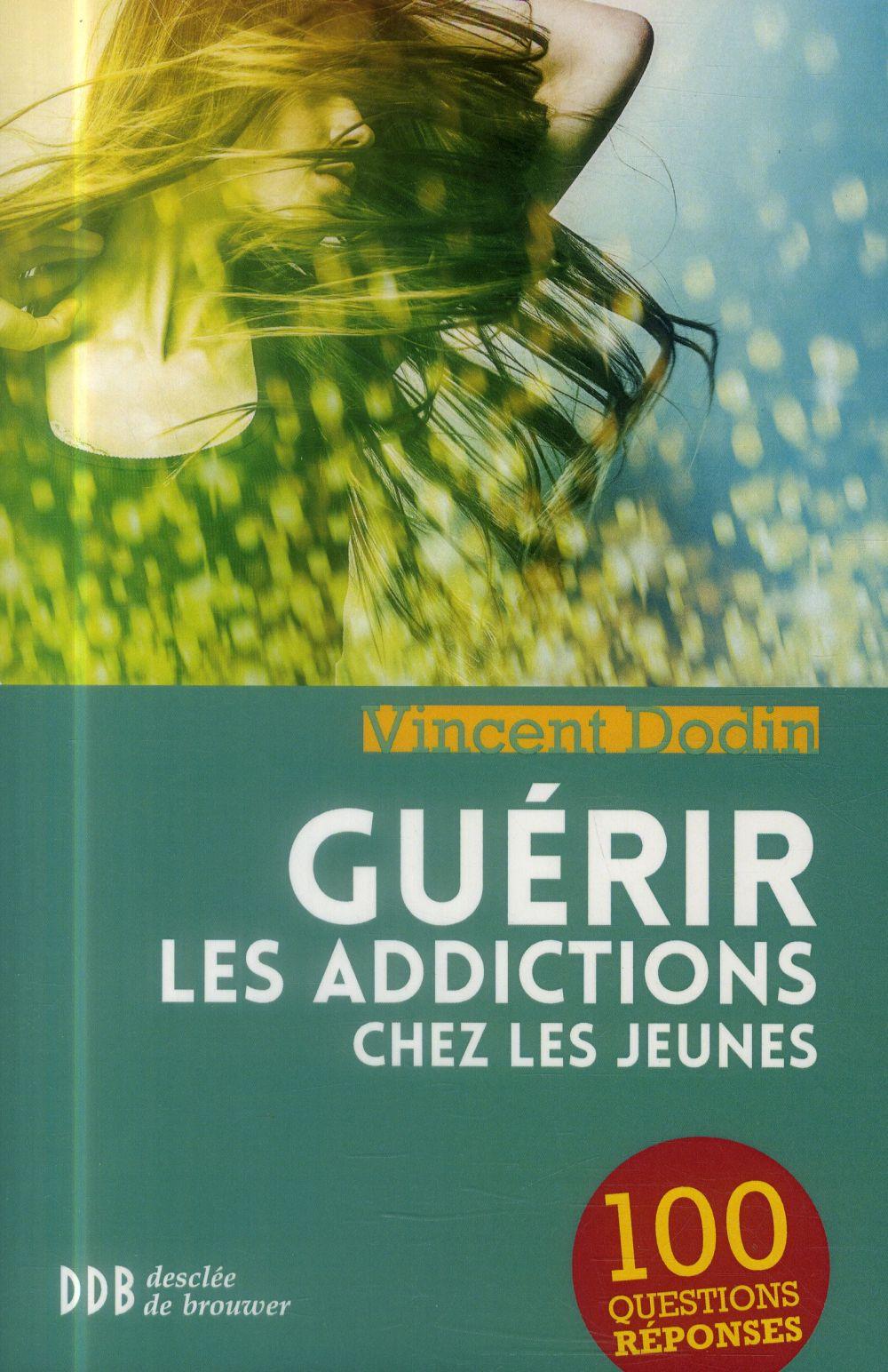 GUERIR LES ADDICTIONS CHEZ LES JEUNES  -  100 QUESTIONS-REPONSES