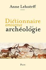 Vente Livre Numérique : Dictionnaire amoureux de l'archéologie  - Anne LEHÖERFF