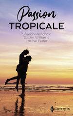 Vente EBooks : Passion tropicale : à lui pour un mois, liaison aux Caraïbes, tentation sur une île  - Sharon Kendrick - Cathy Williams - Louise Fuller