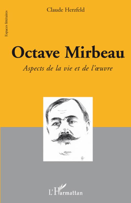Octave Mirbeau ; aspects de la vie et de l'oeuvre