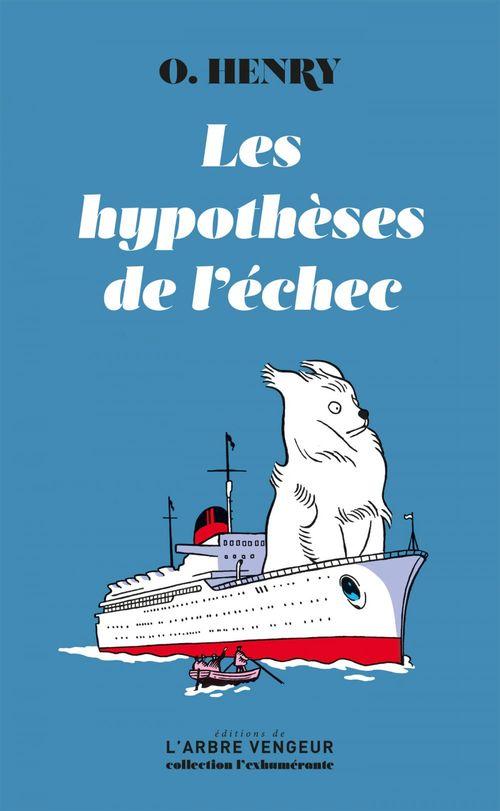 Les hypothèses de l'échec ; O.Henry, nous voilà ! d'Antoine Blondin