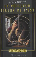 Le meilleur tireur de l'Est  - Alain Duret