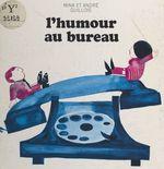 Vente EBooks : L'humour au bureau et dans les affaires  - André Guillois - Mina Guillois