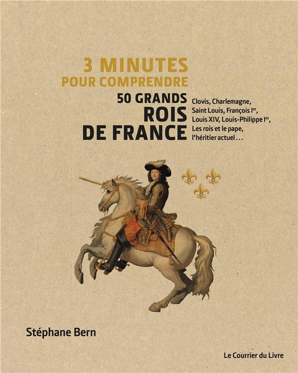 3 minutes pour comprendre ; les 50 grands rois de France