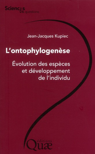 L'Ontophylogenese ; Evolution Des Especes Et Developpement De L'Individu