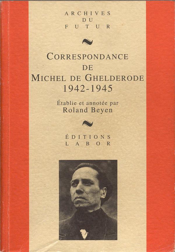 Correspondance de michel de ghelderode 1942-1945