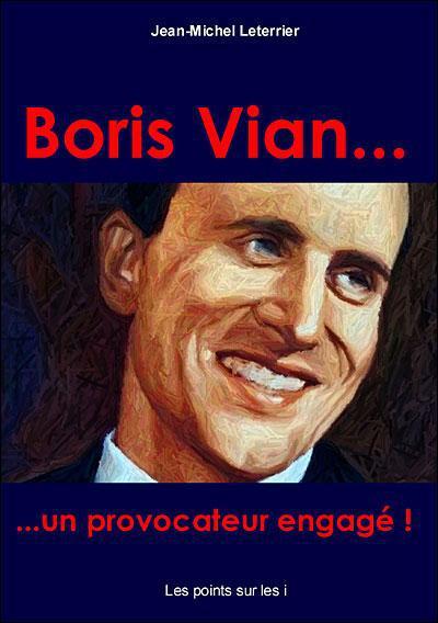 Boris Vian ; un provocateur engagé