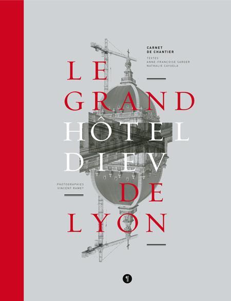 Le Grand Hôtel-Dieu de Lyon ; carnet de chantier