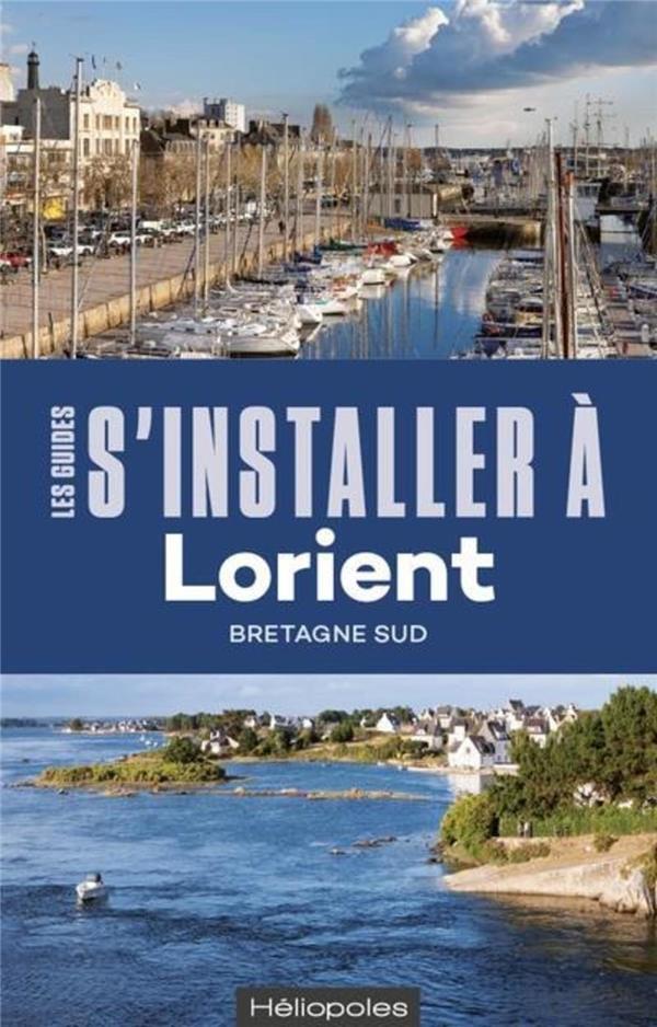 LES GUIDES S'INSTALLER A ; Lorient (2e édition)