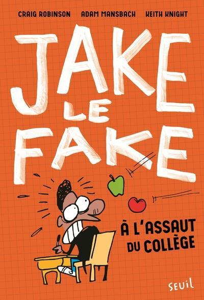 Jake le fake t.1 ; à l'assaut du collège