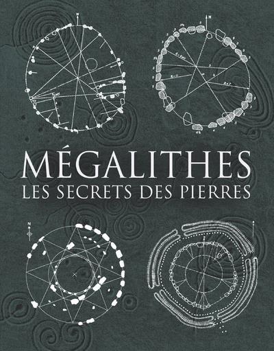 Mégalithes ; les secrets des pierres
