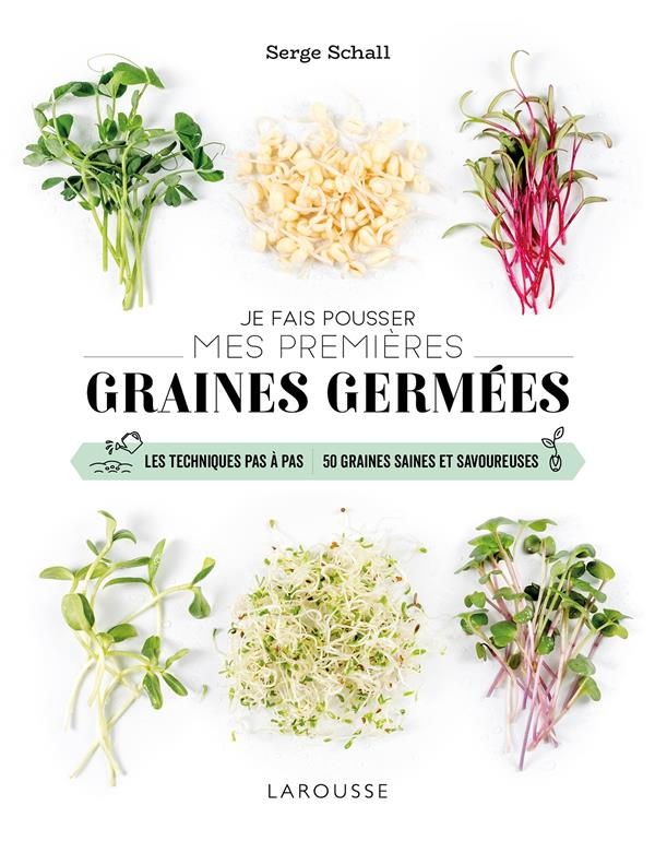 je fais pousser mes premières graines germées ; les techniques pas à pas ; 50 graines saines et savoureuses