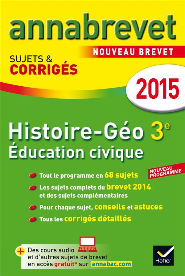 ANNABREVET SUJETS & CORRIGES ; histoire ; géographie ; éducation civique ; 3ème ; annales ; 2015