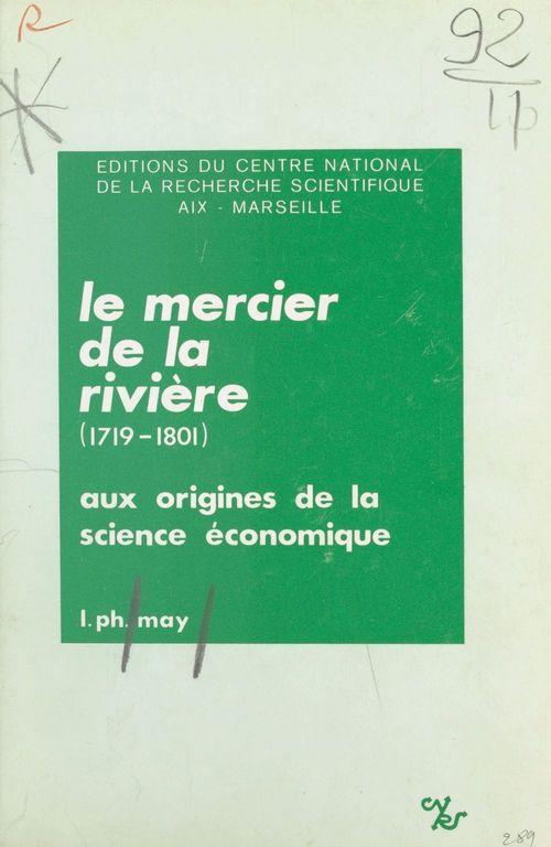 Le Mercier de la Rivière (1719-1801) (1) : Aux origines de la science économique