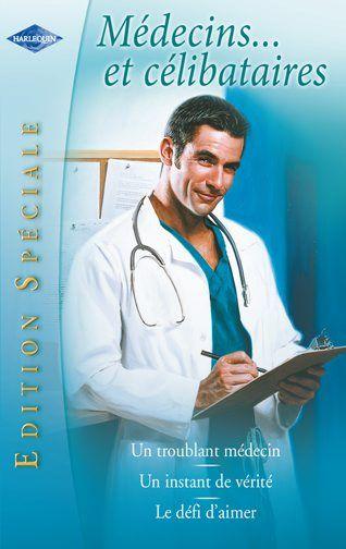 Médecins... et célibataires ; un troublant médecin ;un instant de vérité ; le défi d'aimer