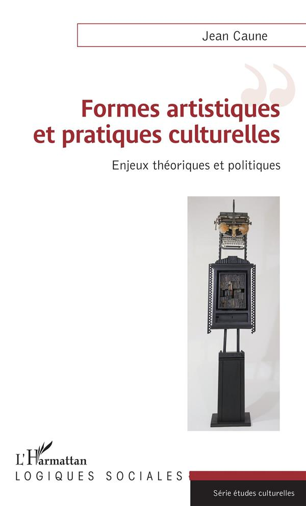 Formes artistiques et pratiques culturelles ; enjeux théoriques et politiques