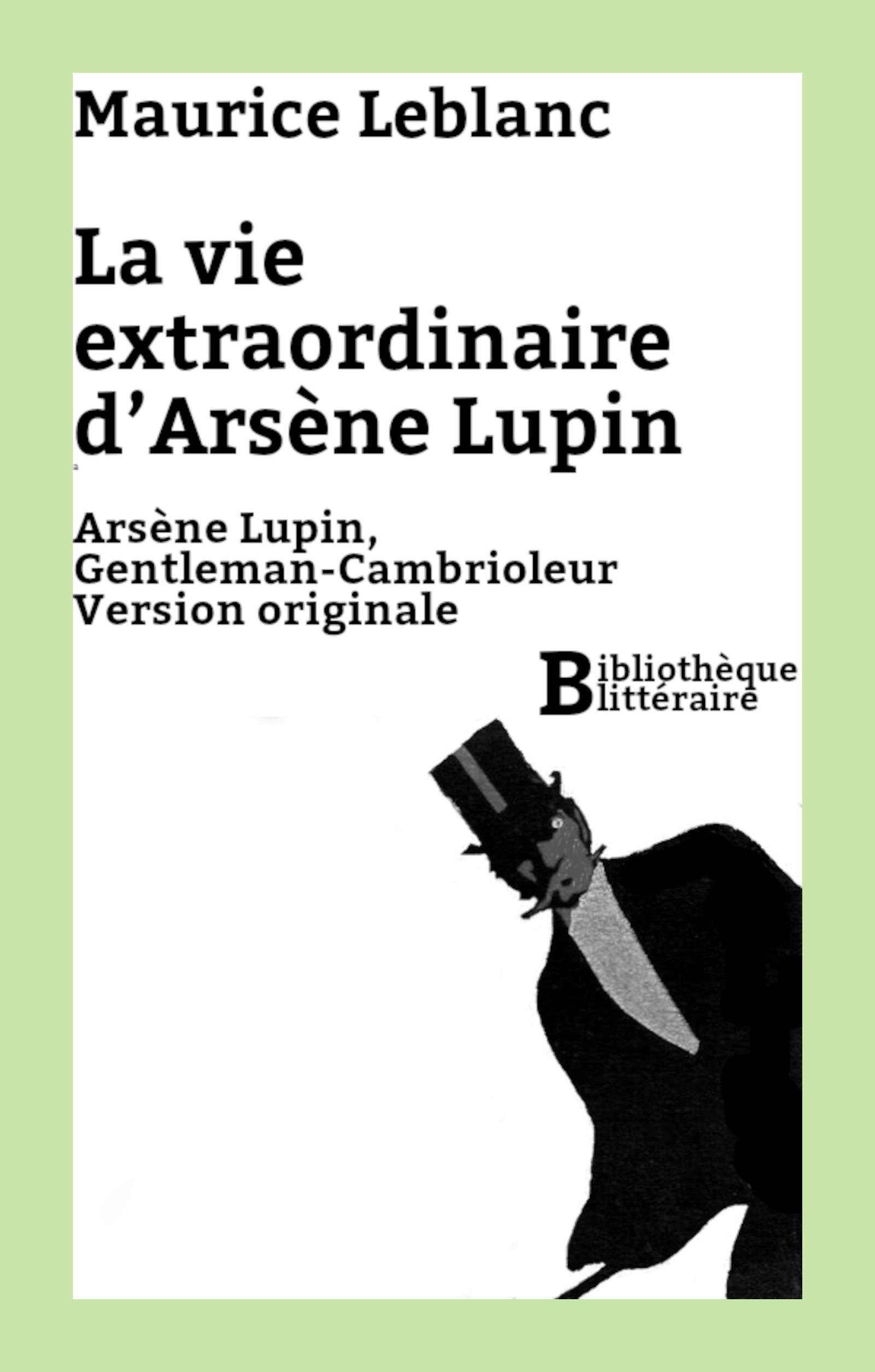 La vie extraordinaire d'Arsène Lupin