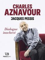Vente Livre Numérique : Charles Aznavour ; dialogue inachevé  - Jacques Pessis - Charles Aznavour