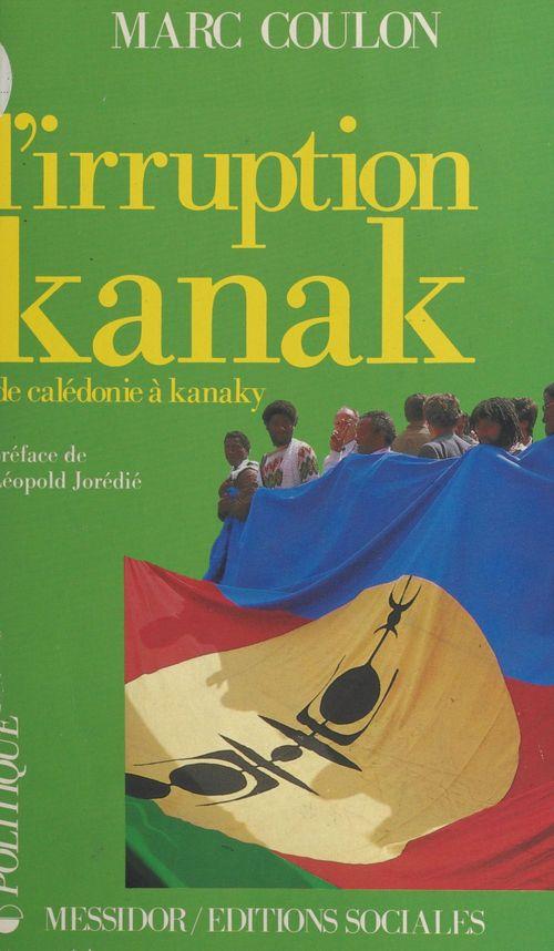 L'irruption kanak : de Calédonie à Kanaky  - Marc Coulon