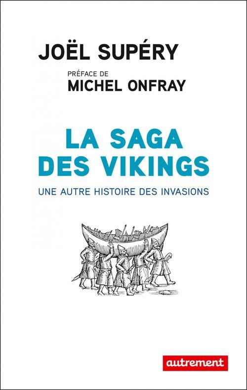 La saga des Vikings ; une autre histoire des invasions