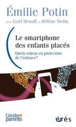 Le smartphone des enfants placés  - Emilie Potin - Hélène TRELLU - Gaël HENAFF