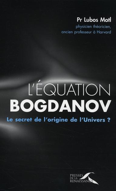 L'équation Bogdanov ; le secret de l'origine de l'univers ?