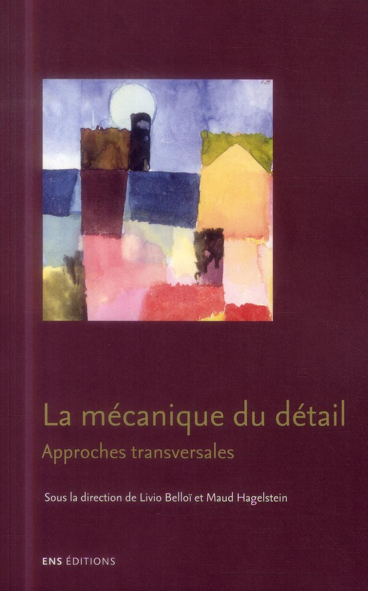 LA MECANIQUE DU DETAIL. APPROCHES TRANSVERSALES