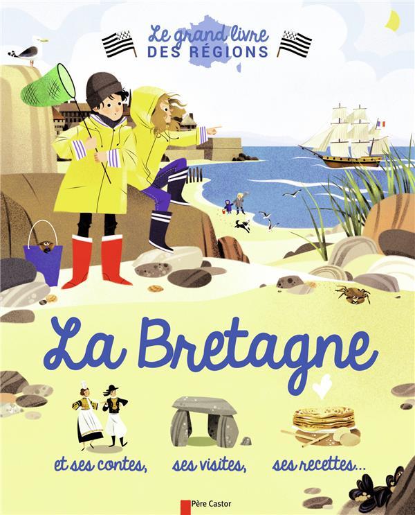 Le grand livre des regions ; la Bretagne et ses contes, ses visites, ses recettes...