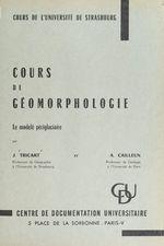 Cours de géomorphologie : le modelé périglaciaire  - Jean Tricart - André Cailleux