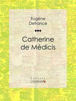 Catherine de Médicis  - Ligaran - Eugène Defrance