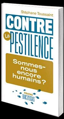 Contre la pestilence ; sommes-nous encore humains ?