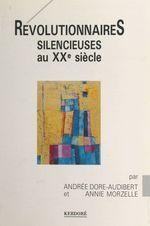 Révolutionnaires silencieuses au XXe siècle  - Annie Morzelle - Andrée Dore-Audibert
