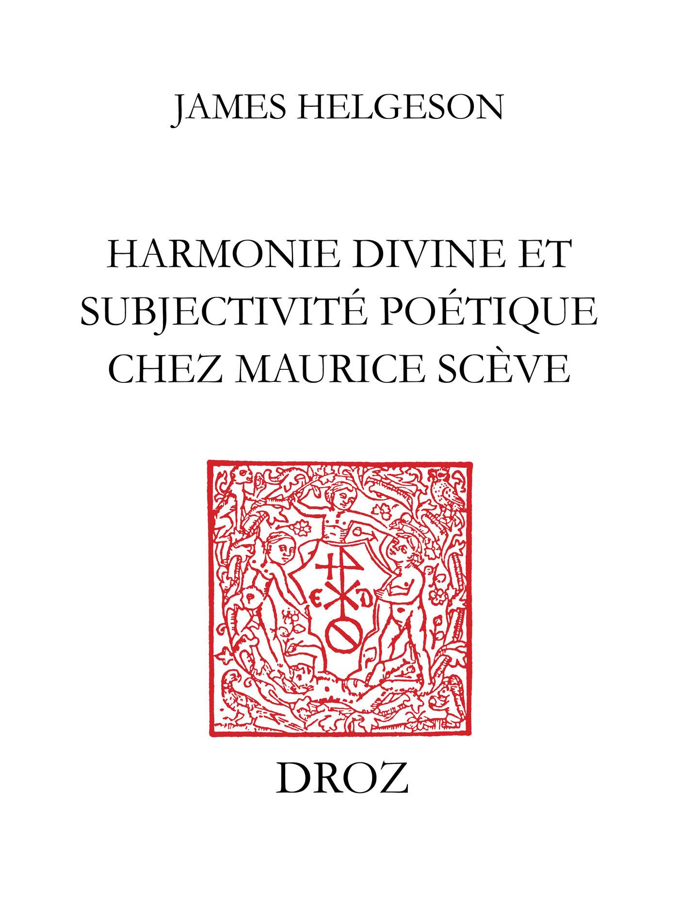 Harmonie divine et subjectivité poétique chez Maurice Scève  - James Helgeson