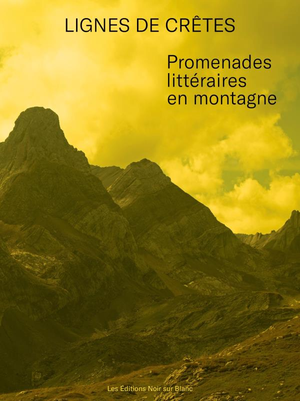 Lignes de crêtes : promenades littéraires en montagne