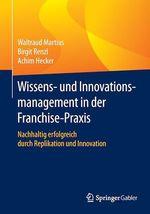 Wissens- und Innovationsmanagement in der Franchisepraxis  - Birgit Renzl - Waltraud Martius - Achim Hecker
