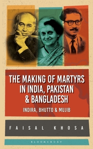 The Making of Martyrs in India, Pakistan & Bangladesh