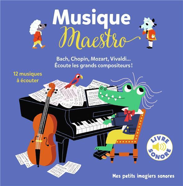 Musique maestro ; 12 compositeurs, 12 musiques, 12 images ; Bach, Chopin, Mozart, Vivaldi... écoute les grands compositeurs