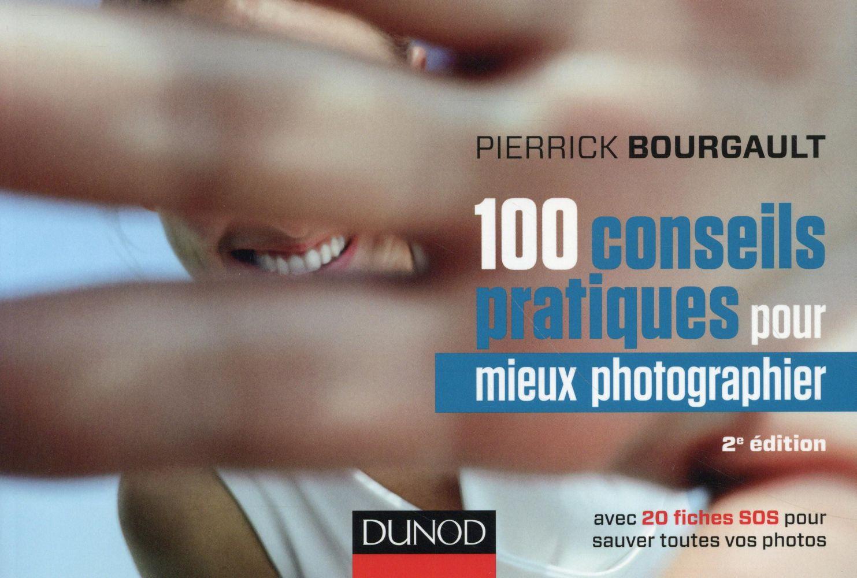 100 conseils pratiques pour mieux photographier (2e édition)
